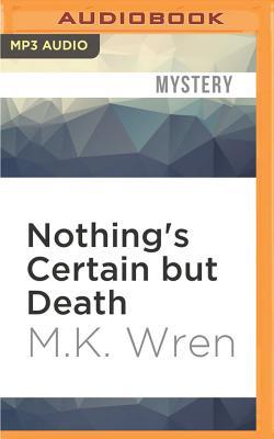 Nothing's Certain But Death - Wren, M K