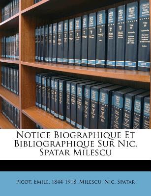 Notice Biographique Et Bibliographique Sur Nic. Spatar Milescu - Picot, Emile, and Spatar, Milescu Nic