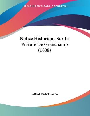 Notice Historique Sur Le Prieure de Granchamp (1888) - Bonno, Alfred Michel