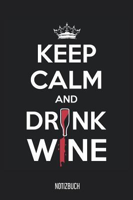 Notizbuch: Keep Calm And Drink Wine Notizbuch, 120 Seiten kariert, 6x9, eckiger Buchr?cken, Wein Notizheft, Schreibheft, Weinbuch f?r Wein-Noitzen - Notes, Wine