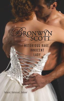 Notorious Rake, Innocent Lady: Undone! - Scott, Bronwyn
