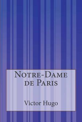 Notre-Dame de Paris - Hugo, Victor, and Hapgood, Isabel F (Translated by)