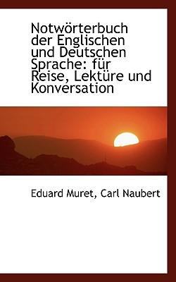 Notw Rterbuch Der Englischen Und Deutschen Sprache: Fur Reise, Lekt Re Und Konversation - Muret, Eduard, and Naubert, Carl