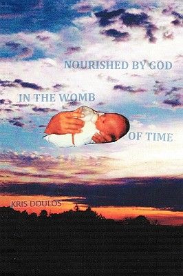 Nourished by God in the Womb of Time - Doulos, Kris