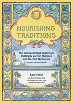 Nourishing Traditions: The Cookbook That Challenges Politically Correct Nutrition and the Diet Dictocrats - Fallon, Sally