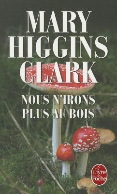 Nous n'Irons Plus Au Bois - Clark, Mary Higgins