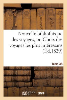 Nouvelle Biblioth?que Des Voyages, Ou Choix Des Voyages Les Plus Int?ressans Tome 9 - Sans Auteur