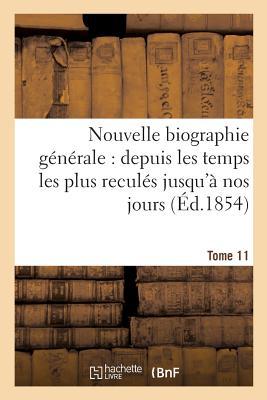 Nouvelle Biographie G?n?rale: Depuis Les Temps Les Plus Recul?s Jusqu'? Nos Jours. Tome 28 - Sans Auteur