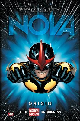 Nova - Volume 1: Origin (marvel Now) - Loeb, Jeph, and McGuinness, Ed (Artist)