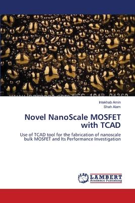 Novel Nanoscale Mosfet with TCAD - Amin, Intekhab, and Alam, Shah