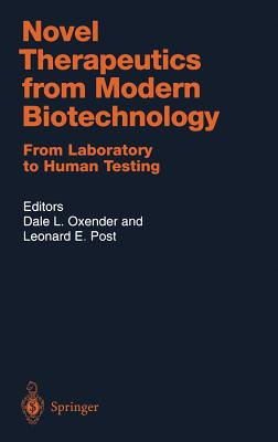 Novel Therapeutics from Modern Biotechnology: From Laboratory to Human Testing - Oxender, Dale L (Editor)