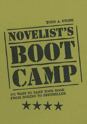 Novelist's Boot Camp: 101 Ways to Take Your Book from Boring to Bestseller - Stone, Todd A.