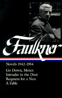 Novels 1942-1954: Go down, Moses / Intruder in the Dust / Requiem for a Nun / A Fable - Faulkner, William