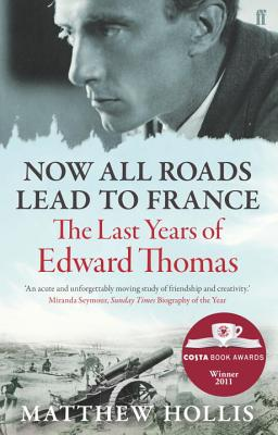 Now All Roads Lead to France: The Last Years of Edward Thomas - Hollis, Matthew