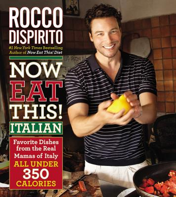 Now Eat This! Italian: Favorite Dishes from the Real Mamas of Italy: All Under 350 Calories - DiSpirito, Rocco