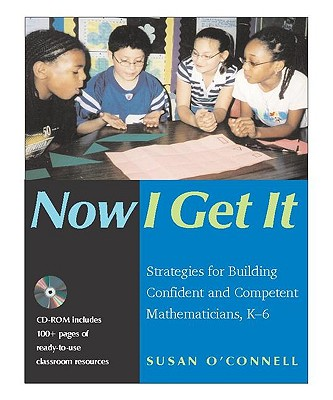 Now I Get It: Strategies for Building Confident and Competent Mathematicians, K-6 - O'Connell, Susan