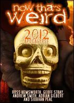 Now That's Weird: 2012 Apocalypse -