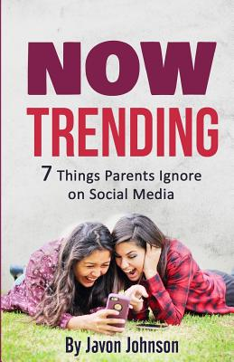 Now Trending: 7 Things Parents Ignore on Social Media - Johnson, Javon