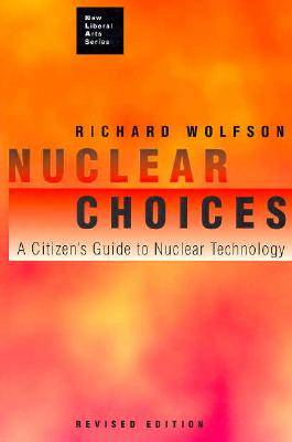 Nuclear Choices: A Citizen's Guide to Nuclear Technology - Wolfson, Richard