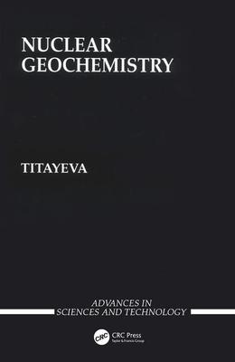 Nuclear Geochemistry - Titaeva, N A, and Titayeva, Natalya A