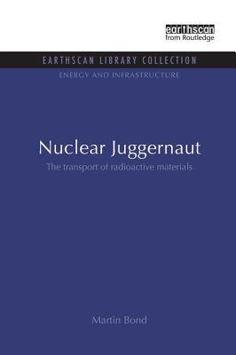 Nuclear Juggernaut: The transport of radioactive materials - Bond, Martin