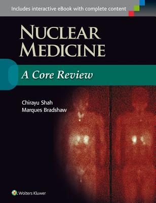Nuclear Medicine: A Core Review - Shah, Chirayu, and Bradshaw, Marques