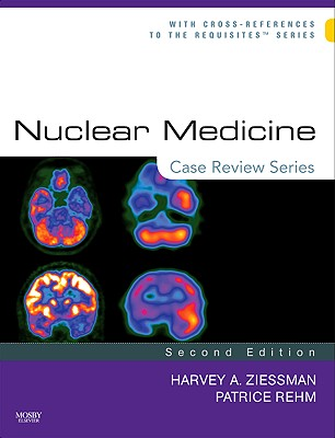 Nuclear Medicine: Case Review Series - Ziessman, Harvey A, MD