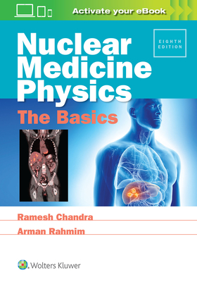Nuclear Medicine Physics: The Basics - Chandra, Ramesh, and Rahmim, Arman