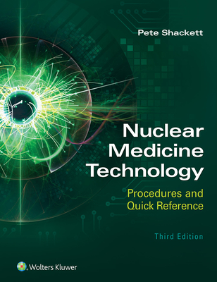 Nuclear Medicine Technology: Procedures and Quick Reference - Shackett, Pete, Ba
