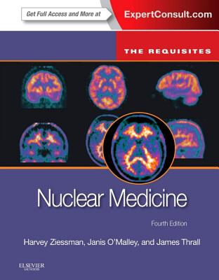 Nuclear Medicine: The Requisites - Ziessman, Harvey A, MD, and O'Malley, Janis P, MD, and Thrall, James H, MD (Editor)