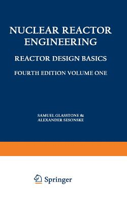 Nuclear Reactor Engineering: Reactor Design Basics / Reactor Systems Engineering - Glasstone, Samuel, and Sesonske, Alexander