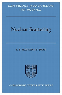 Nuclear Scattering - Mather, K. B., and Swan, P.