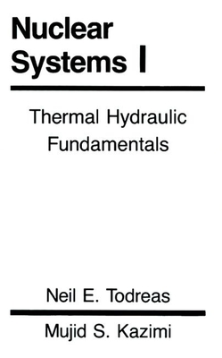 Nuclear Systems I: Thermal Hydraulic Fundamentals - Todreas Neil, E
