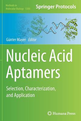 Nucleic Acid Aptamers: Selection, Characterization, and Application - Mayer, Gunter (Editor)