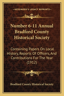 Number 6-11 Annual Bradford County Historical Society: Containing Papers on Local History, Reports of Officers, and Contributions for the Year (1912) - Bradford County Historical Society