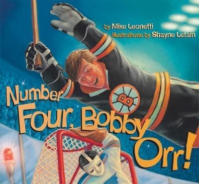 Number Four, Bobby Orr! - Leonetti, Mike, and Letain, Shayne (Illustrator)