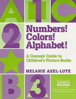 Numbers! Colors! Alphabet!: A Concept Guide to Children's Picture Books - Axel Lute, Melanie