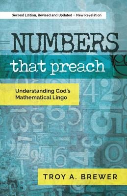 Numbers That Preach: Understanding God's Mathematical Lingo - Brewer, Troy A