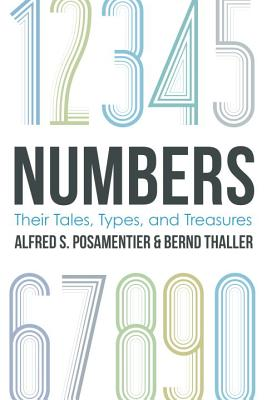 Numbers: Their Tales, Types, and Treasures - Posamentier, Alfred S, Dr., and Thaller, Bernd