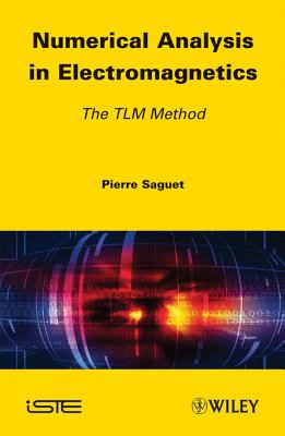 Numerical Analysis in Electromagnetics: The TLM Method - Saguet, Pierre