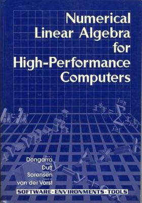 Numerical Linear Algebra for High-Performance Computers - Dongarra, Jack J, and Duff, Iain S, and Sorensen, Danny C