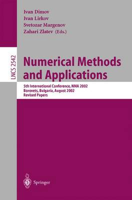 Numerical Methods and Applications: 5th International Conference, Nma 2002, Borovets, Bulgaria, August 20-24, 2002, Revised Papers - Dimov, Ivan, Msc, Dsc (Editor), and Lirkov, Ivan (Editor), and Margenov, Svetozar D (Editor)