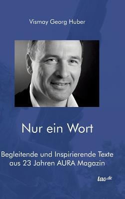 Nur Ein Wort - Huber, Georg, and Huber, Vismay Georg