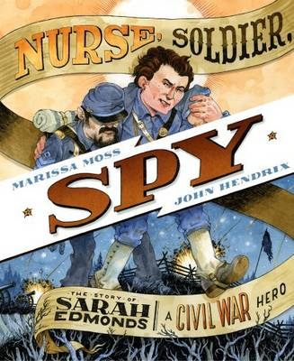 Nurse, Soldier, Spy: The Story of Sarah Edmonds, a Civil War Hero - Moss, Marissa