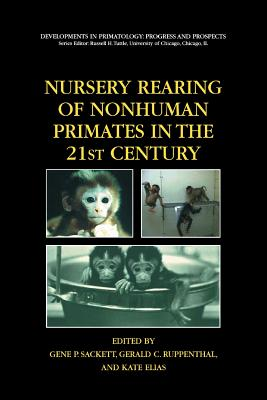 Nursery Rearing of Nonhuman Primates in the 21st Century - Sackett, Gene P (Editor), and Ruppenthal, Gerald (Editor), and Elias, Kate (Editor)