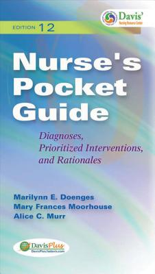 Nurses Pocket Guide: Diagnoses, Prioritized Interventions and Rationales - Doenges, Marilynn E., and Moorhouse, Mary Frances, and Murr, Alice C.