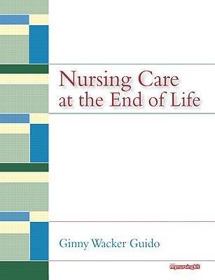 Nursing Care at the End of Life - Guido, Ginny Wacker, and Hubsky, Eileen, and Guido Ginny Wacker, Jd Msn