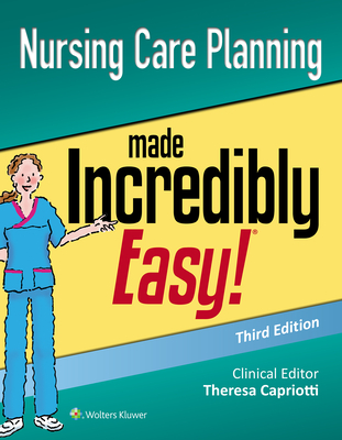 Nursing Care Planning Made Incredibly Easy - Lippincott  Williams & Wilkins
