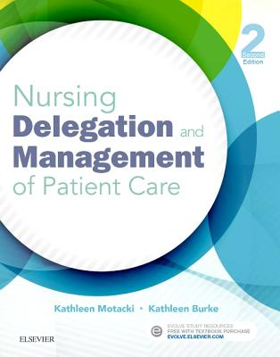 Nursing Delegation and Management of Patient Care - Motacki, Kathleen, Ms., Msn, Bsn, RN, and Burke, Kathleen