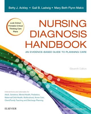 Nursing Diagnosis Handbook: An Evidence-Based Guide to Planning Care - Ackley, Betty J, Msn, Eds, RN, and Ladwig, Gail B, Msn, RN, and Flynn Makic, Mary Beth, RN, PhD, CNS, Ccrn